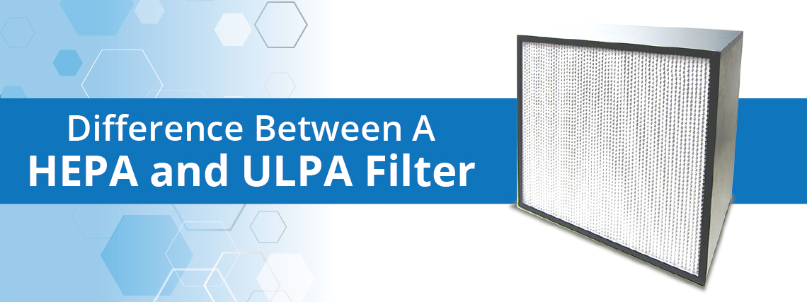 Difference Between a HEPA and ULPA Filter