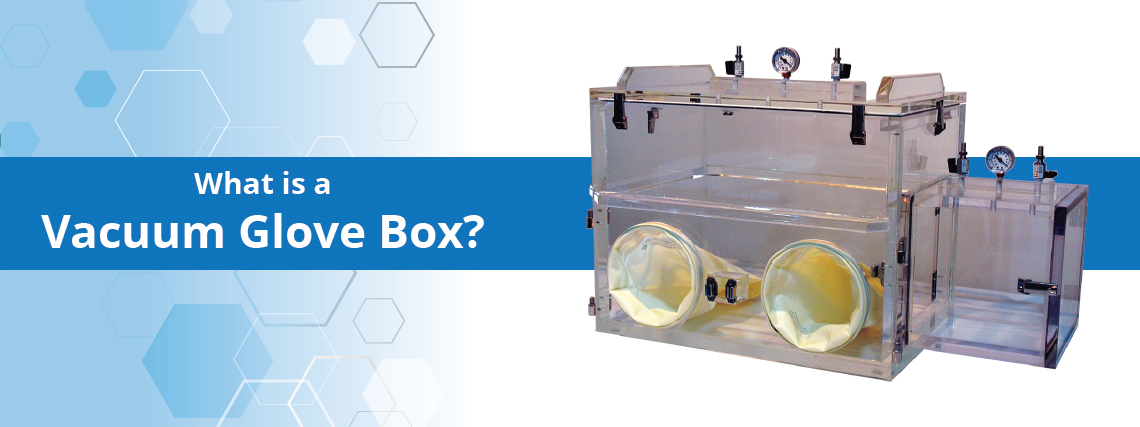 What is a Vacuum Glove Box?