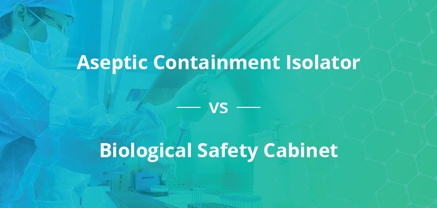 Aseptic Containment Isolator vs Biological Safety Cabinet