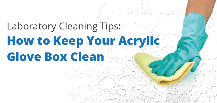 How to Keep Your Acrylic Glove Box Surface Clean